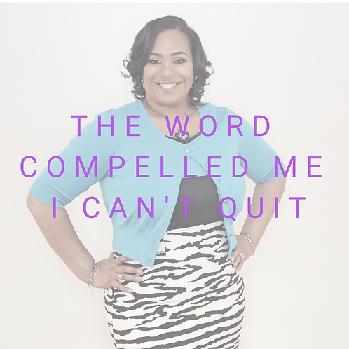 The Word Compelled Me | I Can't Quit