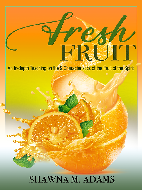 Fresh Fruit: An In-depth Teaching on the 9 Characteristics Fruit of the Spirit