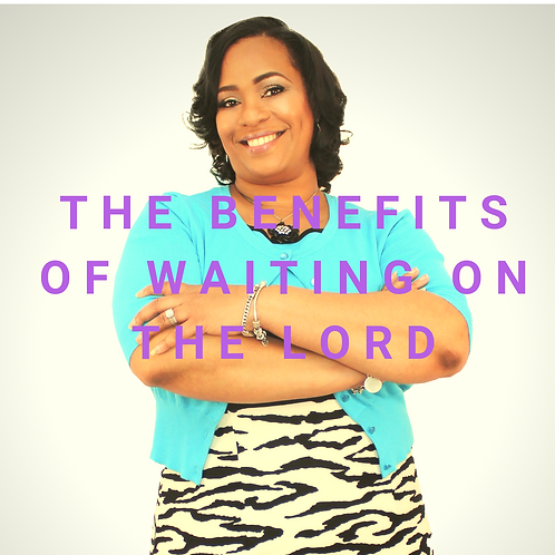 The Benefits Of Waiting On The Lord! Haven't You Heard!