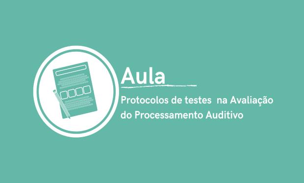 Protocolos de Testes na Avaliação do Processamento Auditivo