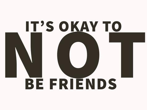 It's Okay To Not Be Friends