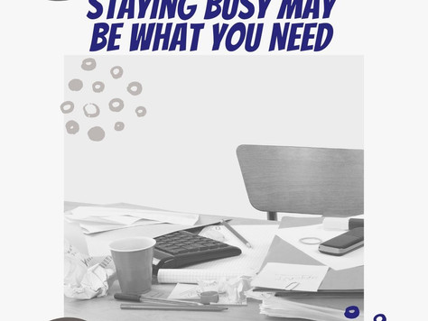 Staying Busy May Be what You Need