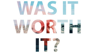 Was It Worth It?