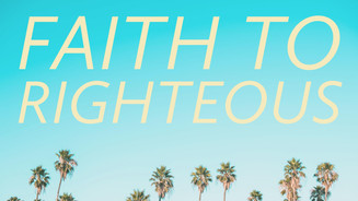 Faith to Righteous