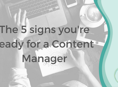 The 5 signs you're ready for a Content Manager