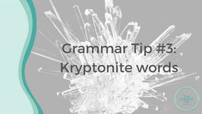 Grammar Tips #3: Kryptonite words