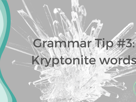 Grammar Tips #3: Kryptonite words