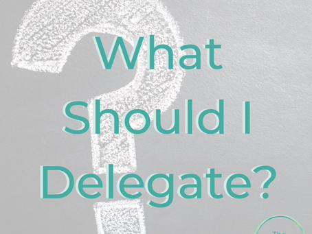 Need Help Deciding What To Delegate?