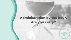 Administration by the hour. Are you crazy?