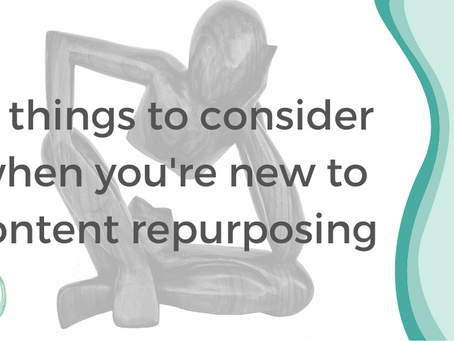 7 things to consider when you're new to content repurposing