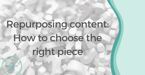 Repurposing old content: How to choose the right piece