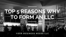 Top 5 Reasons Why To Form An LLC