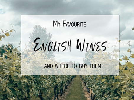 My Favourite English Wines - and where to buy them!