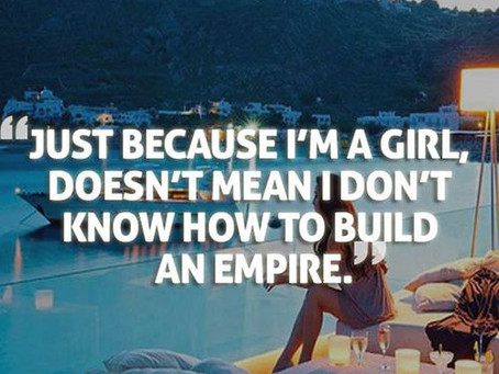 Je suis une fille et je construis une empire - I'm a girl and I build an empire