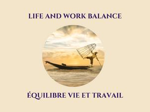 LIFE AND WORK BALANCE                                    ÉQULIBRE  DE VIE ET TRAVAIL