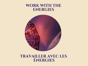 TRAVAILLER AVEC LES ÉNERGIES                        WORK WITH THE ENERGIES
