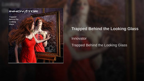 Trapped Behind The Looking Glass