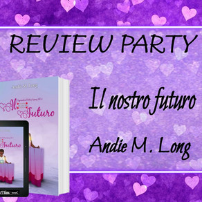 "Review Party - ""Il nostro futuro"" di Andie M. Long"