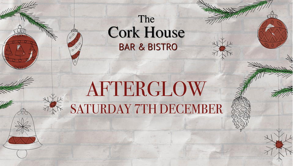 Afterglow 7 December Christmas at the Cork House