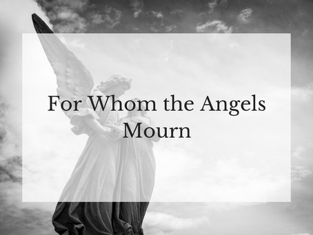 For Whom the Angels Mourn