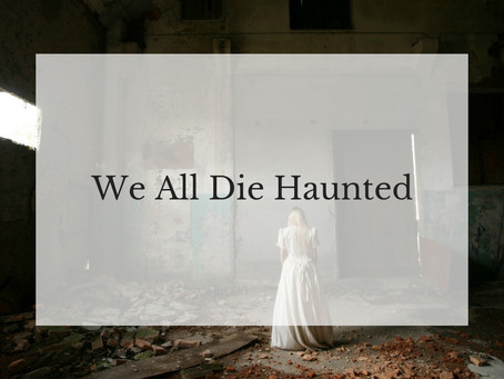 We All Die Haunted