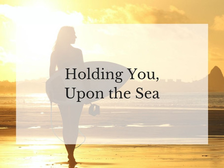 Holding You, Upon the Sea