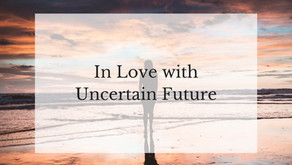 In Love with Uncertain Future