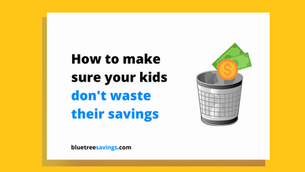 How to make sure your kids don't waste their savings when they are 18