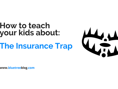 How to teach your kids about: The Insurance Trap