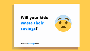 How to manage the fear that your kids will waste their savings?