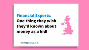11 UK Financial Experts Answer: One thing they wish they had known about money as a kid!