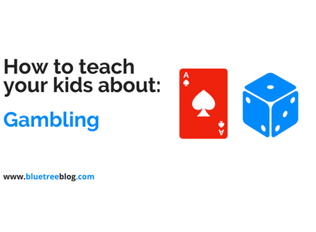 How to teach your kids about: Gambling