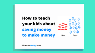 How to teach your kids about: Saving money to make money