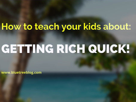 How to teach your kids about: Getting rich quick!