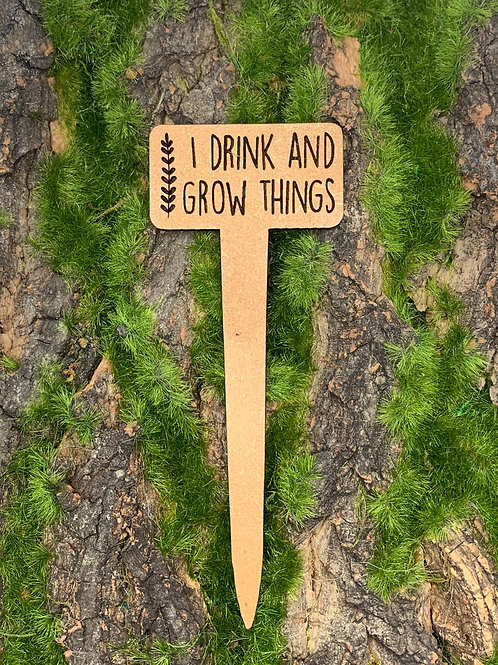 I DRINK AND GROW THINGS