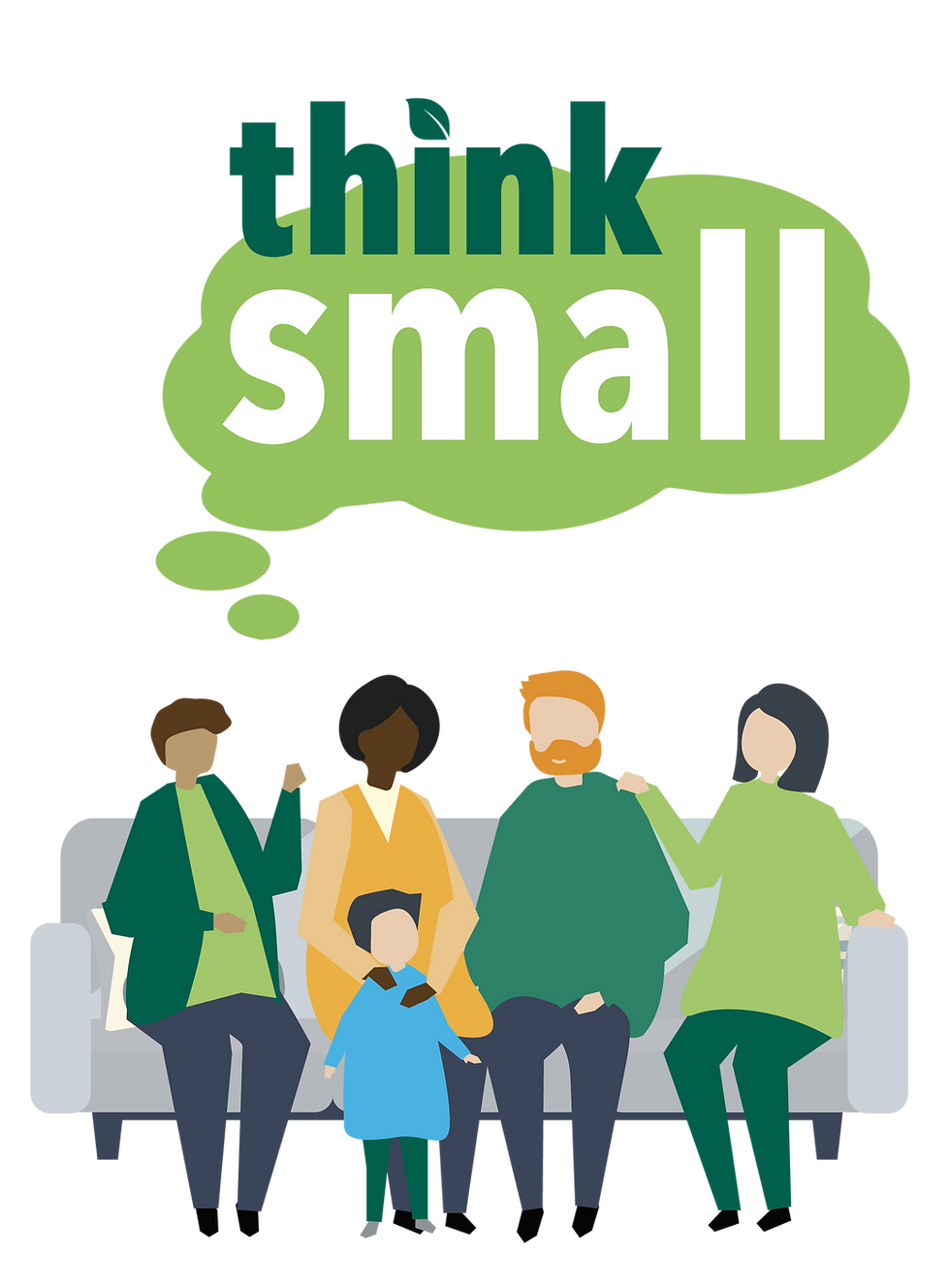 """Illustration of 4 adults and a child sitting and talking on a couch with a thought bubble above them containing the words, """"Think Small."""""""