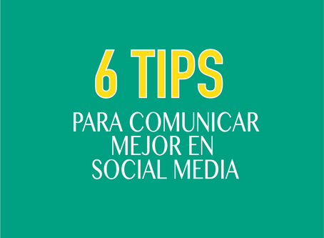 6 TIPS PARA COMUNICAR MEJOR EN SOCIAL MEDIA.