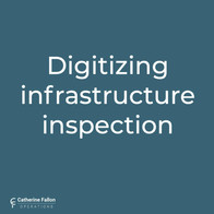 Digitizing infrastructure inspection - Catherine Fallon Operations