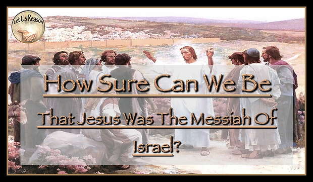 Let Us Reason Study How Sure Can We Be That Jesus Was The Messiah Of Israel?