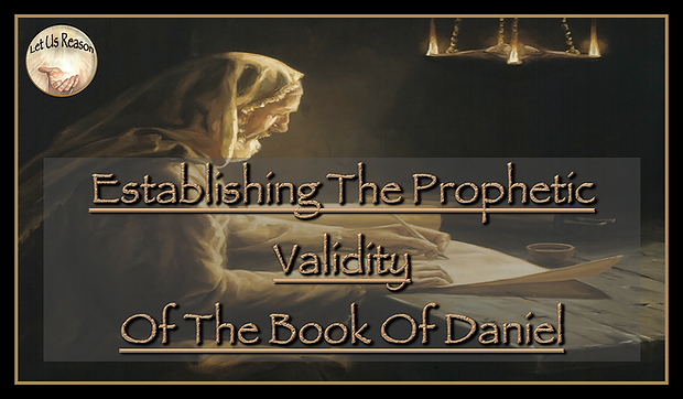 Let Us Reason Study Establishing The Prophetic Validity Of The Book Of Daniel