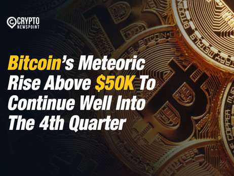 Bitcoin's Meteoric Rise Above $50K To Continue Well Into The 4th Quarter