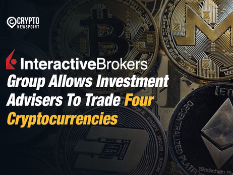 Interactive Brokers Group Allows Investment Advisers To Trade Four Cryptocurrencies