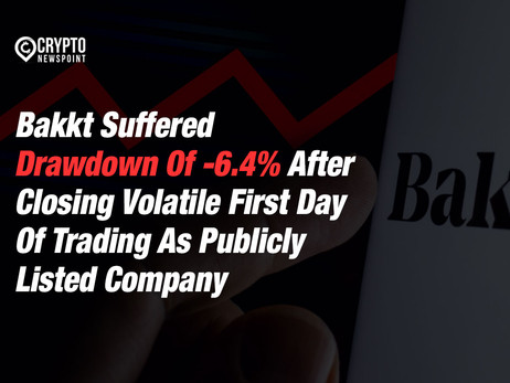 Bakkt Suffered Drawdown Of -6.4% After Closing First Day Of Trading As Publicly Listed Company
