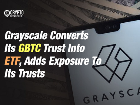 Grayscale Converts Its GBTC Trust Into ETF, Adds Exposure To Its Trusts