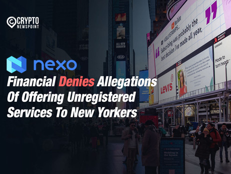 Nexo Financial Denies Allegations Of Offering Unregistered Services To New Yorkers