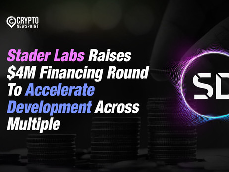 Stader Labs Raises $4M Financing Round To Accelerate Development Across Multiple