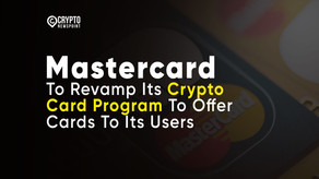 Mastercard To Revamp Its Crypto Card Program To Offer Cards To Its Users