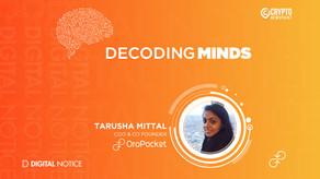 DECODING MINDS – An Interview With Tarusha Mittal, COO & Co Founder, OroPocket