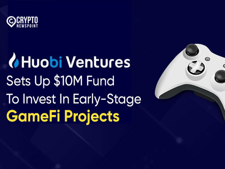 Huobi Ventures Sets Up $10M Fund To Invest In Early-Stage GameFi Projects