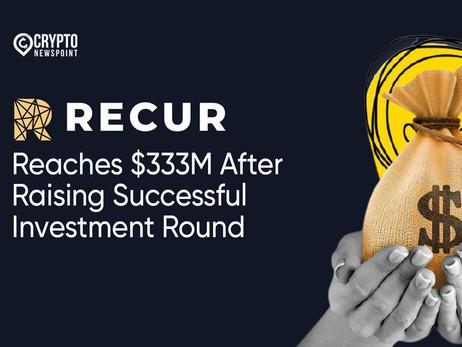 Recur Reaches $333M After Raising Successful Investment Round By Billionaire Steve Cohen
